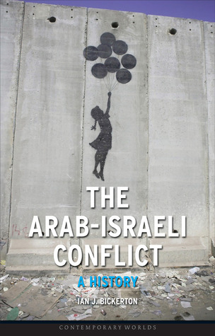 The Arab-Israeli Conflict by Ian J. Bickerton