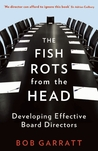 The Fish Rots From the Head: The Crisis in Our Boardrooms: Developing the Crucial Skills of the Competent Director