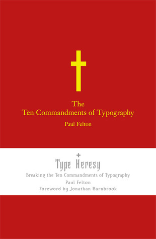 The Ten Commandments of Typograpy/ Type Heresy by Paul Felton