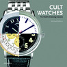 Cult Watches: The World's Enduring Classics