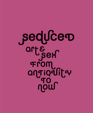 Seduced: Art & Sex from Antiquity to Now