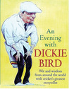 An Evening with Dickie Bird: Wit and Wisdom from Around the World with Cricket's Greatest Storyteller