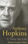 Anthony Hopkins: A Three-Act Life