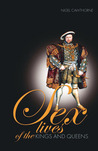 Sex Lives of the Kings & Queens of England: An Irreverent Expose of the Monarchs from Henry VIII to the Present Day