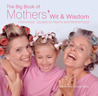 The Big Book of Mothers' Wit & Wisdom