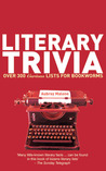 Literary Trivia: Over 300 Curious Lists for Bookworms