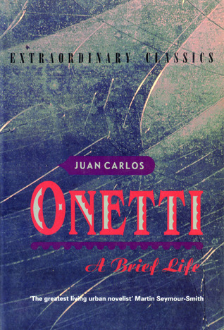 A Brief Life by Juan Carlos Onetti