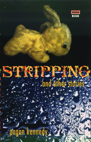 Stripping + Other Stories by Pagan Kennedy