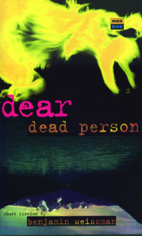 Dear Dead Person by Benjamin Weissman