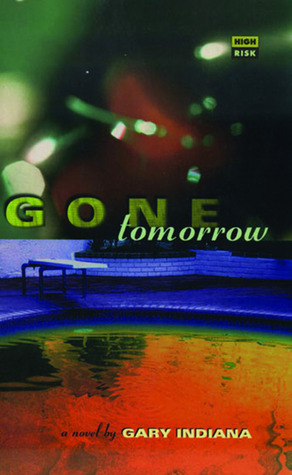Gone Tomorrow by Gary Indiana