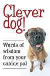 Clever Dog!: Words of Wisdom from Your Canine Pal