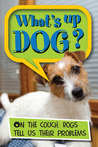 What's Up Dog?: On the Couch: Dogs Tell Us their Problems