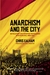 Anarchism and the City: Revolution and Counter-Revolution in Barcelona, 1898-1937