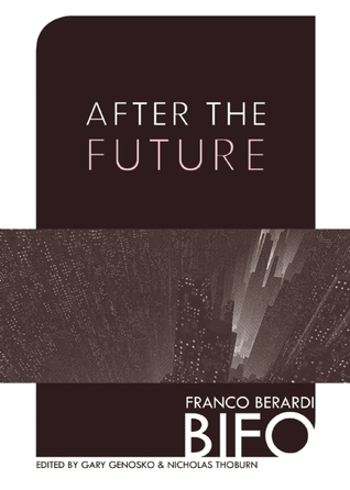 After the Future by Franco Bifo Berardi