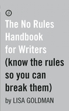 The No Rules Handbook for Writers: (Know the Rules So You Can Break Them)