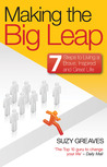 Making the Big Leap: 7 Steps to Living a Brave, Inspired and Great Life