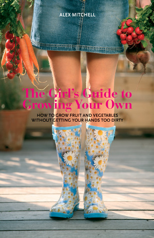 The Girl's Guide to Growing Your Own by Alex  Mitchell