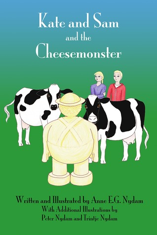 Kate and Sam and the Cheesemonster by Anne E.G. Nydam