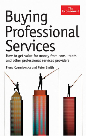 Buying Professional Services: How to Get Value for Money from Consultants and Other Professional Services Providers