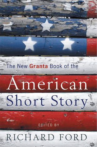 The New Granta Book of the American Short Story by Richard Ford