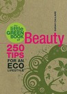 The Little Green Book of Beauty: 250 Tips for an Eco Lifestyle