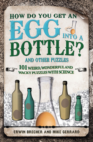 How Do You Get an Egg into a Bottle? by Erwin Brecher