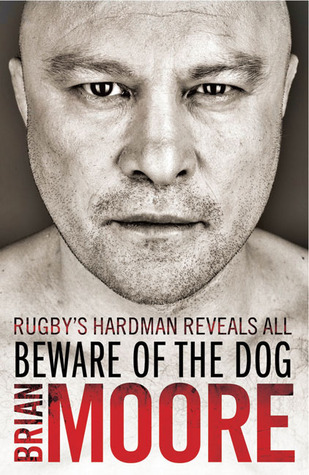Find Beware of the Dog: Rugby's Hard Man Reveals All FB2 by Brian  Moore