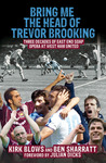Bring Me the Head of Trevor Brooking: Three Decades of East End Soap Opera at West Ham United