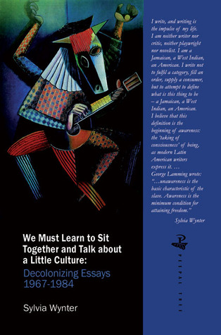 We Must Learn to Sit Together and Talk About a Little Culture by Sylvia Wynter