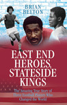 East End Heroes, Stateside Kings: The Amazing True Story of Three Football Players Who Changed the World