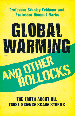 Global Warming and Other Bollocks by Stanley Feldman