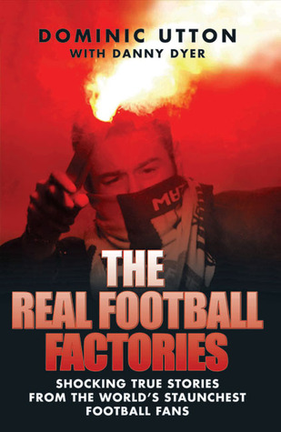 The Real Football Factories by Dominic Utton