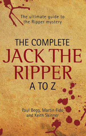 The Complete Jack the Ripper A to Z by Paul Begg