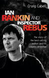 Ian Rankin and Inspector Rebus: The Official Story of the Bestselling Author and His Ruthless Detective