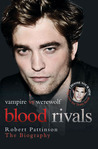 """Blood Rivals: The Biographies of """"Twilight"""" Stars Robert Pattinson and Taylor Lautner"""