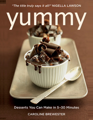 Yummy: Desserts You Can Make in 5 - 30 Minutes