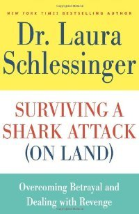 Surviving a Shark Attack (On Land) by Laura C. Schlessinger