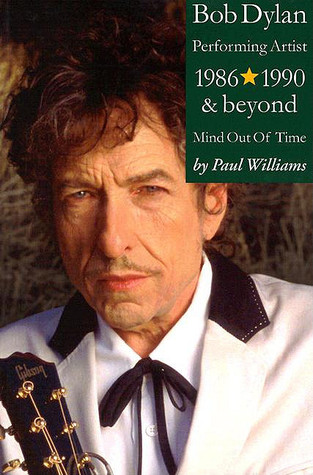 Bob Dylan Performing Artist 1986-1990 & Beyond Mind Out Of Time by Paul  Williams