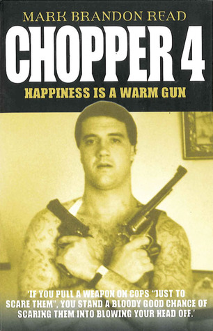 Chopper 4: Happiness is a Warm Gun