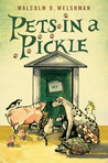 Pets in a Pickle by Malcolm D. Welshman