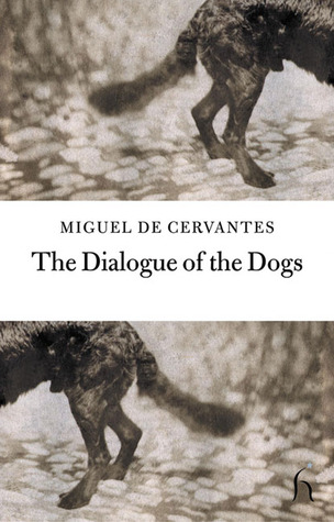 The Dialogue of the Dogs by Miguel de Cervantes Saavedra