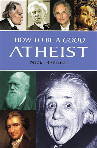 How to Be a Good Atheist by Nick Harding