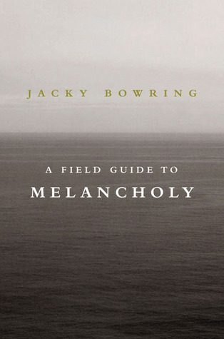 A Field Guide to Melancholy by Jacky Bowring