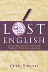 Lost English: Everyday Words, Phrases and Things That Have Fallen Out of Use: Words and Phrases That Have Vanished from Our Language