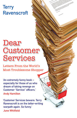 Find Dear Customer Services: Letters from the World's Most Troublesome Shopper PDF by Terry Ravenscroft