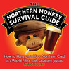 The Northern Monkey Survival Guide: How to Hang On to Your Northern Cred in a World Filled with Southern Jessies