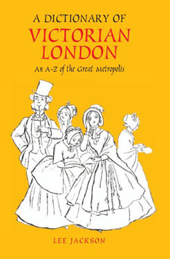 A Dictionary of Victorian London by Lee Jackson
