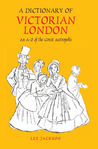 A Dictionary of Victorian London: An A-Z of the Great Metropolis
