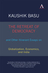 The Retreat of Democracy and Other Itinerant Essays on Globalization, Economics, and India