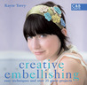 Creative Embellishing: Easy Techniques and Over 25 Great Projects